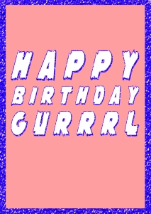 Happy Birthday Gurrrl Greetings Card